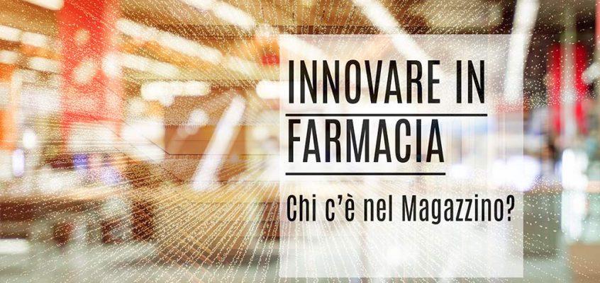 Innovare in Farmacia: Chi c'è nel Magazzino?